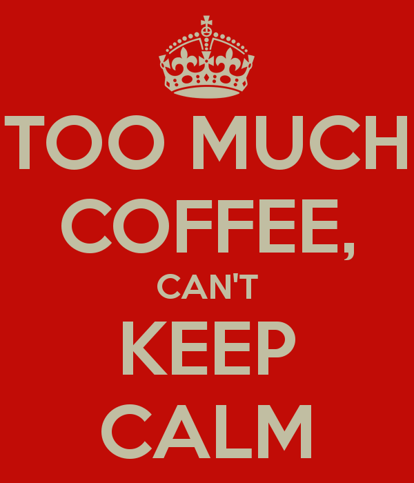 too-much-coffee-can-t-keep-calm